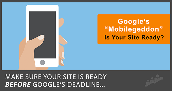 "April 21st Is Being Called Google's ""Mobilegeddon"" … Is Your Website Ready?"